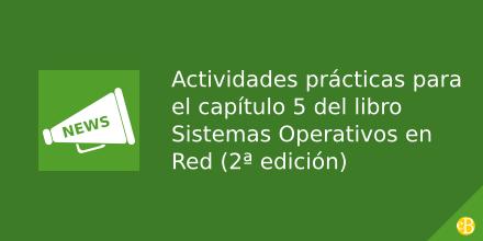 Actividades prácticas para el capítulo 5 del libro Sistemas Operativos en Red (2ª edición)