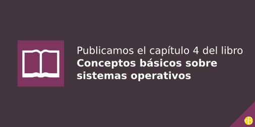 Publicamos el capítulo 5 del libro Conceptos básicos sobre sistemas operativos